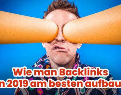 Wie man Backlinks in 2019 am besten aufbaut.